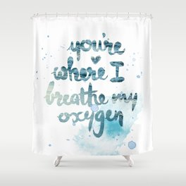 You're where I breathe Shower Curtain