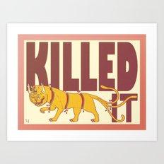 Killed It. Art Print