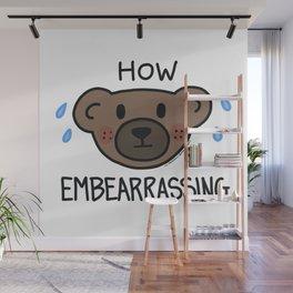 How Embearrassing Wall Mural