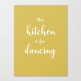 This Kitchen Is For Dancing Yellow Canvas Print