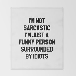 I'M NOT SARCASTIC I'M JUST A FUNNY PERSON SURROUNDED BY IDIOTS Throw Blanket