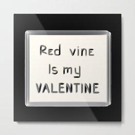 Red Vine Is My Valentine Metal Print