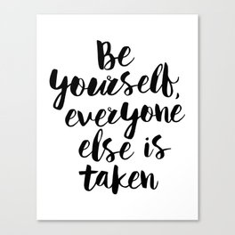 Be Yourself, Everyone Else is Taken black and white typography poster design bedroom wall home decor Canvas Print