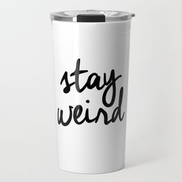 Stay Weird Black and White Humorous Inspo Typography Poster for the Young Wild and Free Travel Mug