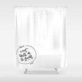 Ta Faute - Black Shower Curtain