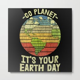 Retro Vintage Funny Go Planet It's Your Earth Day Metal Print