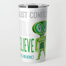 Awesome & Great Confess Tshirt Still Believe in aliens Travel Mug