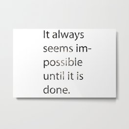 Everything seems impossible until it's done.  Metal Print