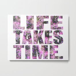 Life Takes Time Metal Print