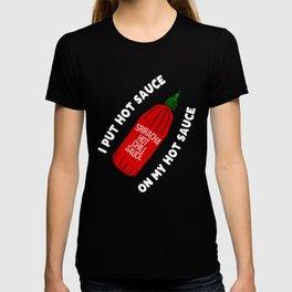 I put hot sauce on my hot sauce T-shirt