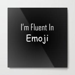 I'm Fluent In Emoji Typography Sarcasm Minimal Art Metal Print