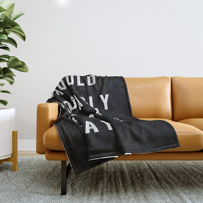 I Should Probably Kick Some Ass Today black-white typography poster bedroom wall home decor Throw Blanket