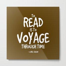 Reading is Time Traveling Quote - Sagan Metal Print