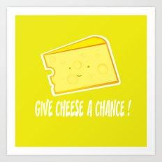 Give cheese a chance Art Print