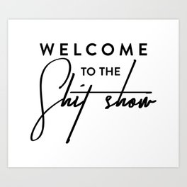 Welcome to the shit-show funny quote Art Print