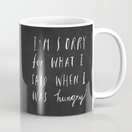Sorry Quote-  I am sorry for what I said when I was hungry.  Coffee Mug