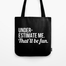 Underestimate Me That'll Be Fun (Black) Tote Bag