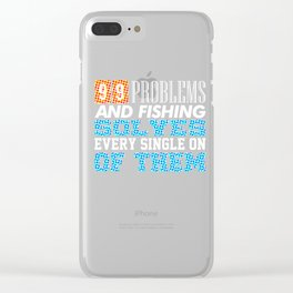 99 problems and fishing solves every single on of them Spots Clear iPhone Case