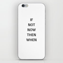 IF NOT NOW THEN WHEN iPhone Skin