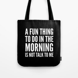 A Fun Thing To Do In The Morning Is Not Talk To Me (Black & White) Tote Bag