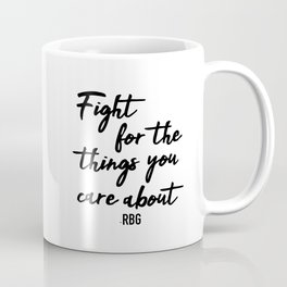 Fight for the things you care about Coffee Mug
