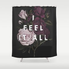 I Feel It All Shower Curtain