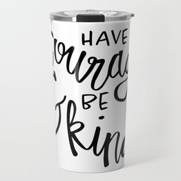 have courage and be kind no. 1 Travel Mug