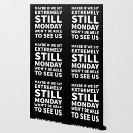 Maybe If We Sit Extremely Still Monday Won't Be Able To See Us (Black) Wallpaper