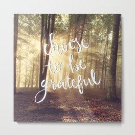 Choose to be grateful Metal Print