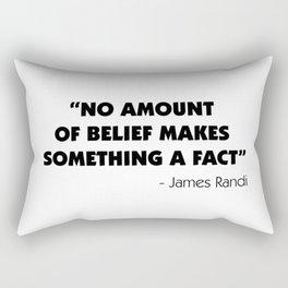 No Amount of Belief Makes Something a Fact - James Randi Rectangular Pillow