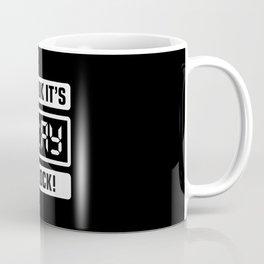 Oh Look It's Slay O'Clock Coffee Mug