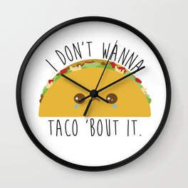 Taco - I don't Wanna Taco Bout It Wall Clock
