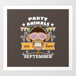 Party Animals are Born in September Art Print