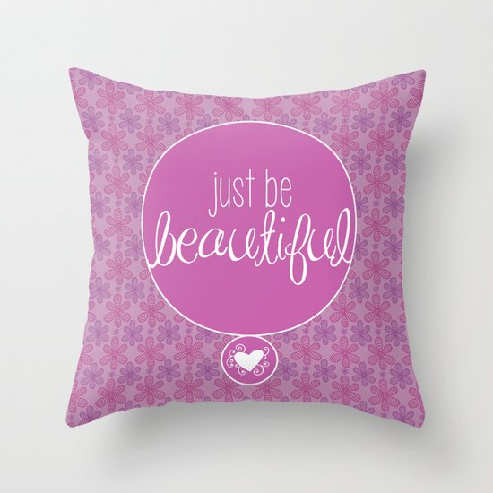 JUST BE BEAUTIFUL LIKE A FLOWER Throw Pillow