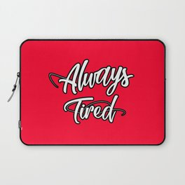 Always Tired Laptop Sleeve