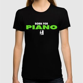 BORN FOR PIANO T-Shirt T-shirt