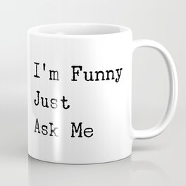 Type Set For the Comedian Or Sarcastic One - I'm Funny Just Ask Me Coffee Mug