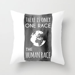 There is Only One Race. The Human Race. Throw Pillow