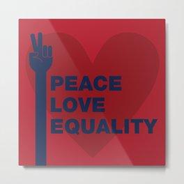 Peace Love Equality Metal Print