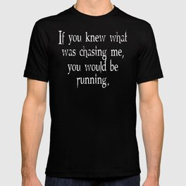 Knew What Was Chasing Me (white text) T-shirt
