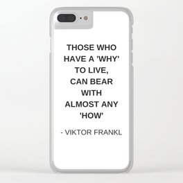 Stoic Wisdom Quotes - Those who have a why to live can bear with almost any how - Viktor Frankl Clear iPhone Case