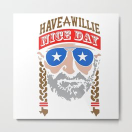 HAVE A WILLIE NELSON NICE DAY Metal Print