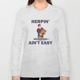 Herpin' Ain't Easy Long Sleeve T-shirt
