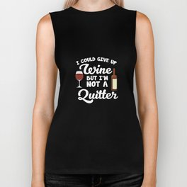 I Could Give Up Wine but I'm Not a Quitter T-Shirt Biker Tank