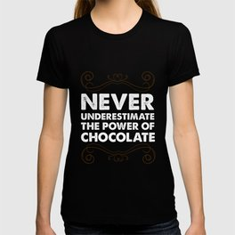 Never Underestimate the Power of Chocolate T-Shirt T-shirt