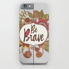 Be Brave Slim Case iPhone 6s