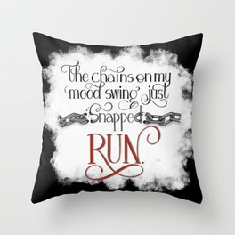 The Chains on my Mood Swing Just Snapped-RUN (for Dark) Throw Pillow