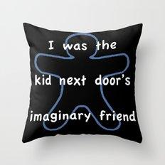 I was the kids next door's imaginary friend Throw Pillow
