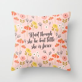 And though she be but little she is fierce (MFP5) Throw Pillow