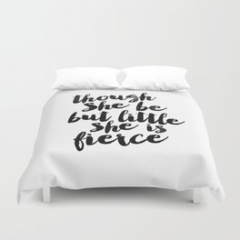 Though She Be But Little She Is Fierce black and white typography poster home decor bedroom wall art Duvet Cover